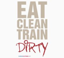 Eat Clean Train Dirty by CarbonClothing