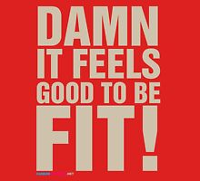 Damn It Feels Good To Be Fit! Unisex T-Shirt