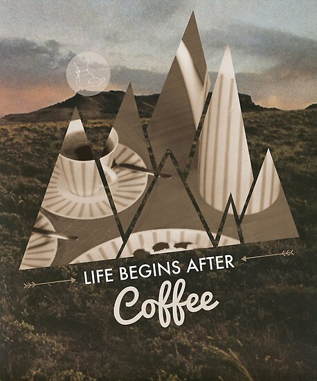 Life Begins After Coffee by Hannahkaypiche