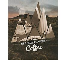 Life Begins After Coffee Photographic Print