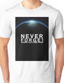 EARTH: Never Forget where you come from Unisex T-Shirt