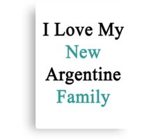I Love My New Argentine Family  Canvas Print