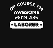 OF COURSE I'M AWESOME I'M A LABORER Unisex T-Shirt
