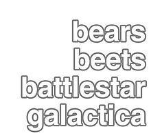bears, beets, battlestar galactica by itsnotsilly