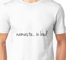 namaste... in bed Unisex T-Shirt