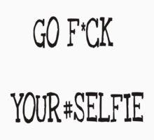 Go f*ck your#salfie by ITAMarcomerda