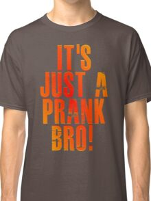 It's just a prank bro! v3 Classic T-Shirt