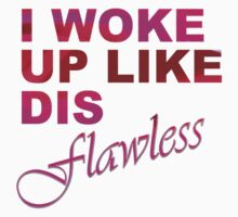 I Woke Up Like Dis: Flawless by gooddevice