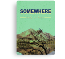 Somewhere only we know. . . Canvas Print