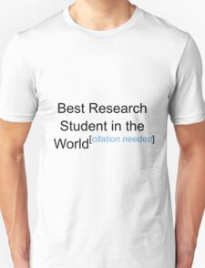 Best Research Student in the World - Citation Needed! T-Shirt