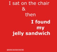 I sat on the chair & then I found my jelly sandwich by onebaretree