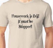 Housework is Evil  Unisex T-Shirt
