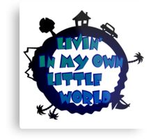 living in my own little world Metal Print