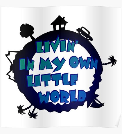 living in my own little world Poster