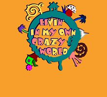 living in my own crazy world Unisex T-Shirt