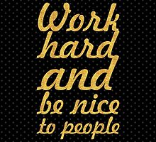 Work hard and be nice to people by Wordpower