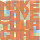 Make Love Your Goal by Lee Edward McIlmoyle