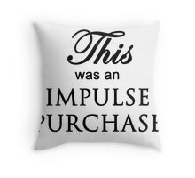 This was an impulse purchase. Throw Pillow