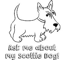 Ask Me About My Scottie Dog! Photographic Print