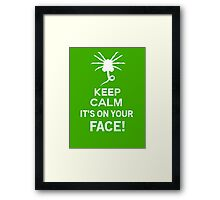 Keep Calm it's on your face! - Alien Inspired Framed Print