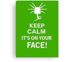 Keep Calm it's on your face! - Alien Inspired Canvas Print