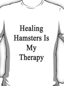 Healing Hamsters Is My Therapy  T-Shirt