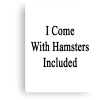 I Come With Hamsters Included  Canvas Print