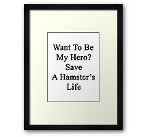 Want To Be My Hero? Save A Hamster's Life  Framed Print