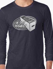 I've Got Issues! Long Sleeve T-Shirt