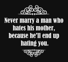 Never marry a man who hates his mother, because he'll end up hating you. by Tia Knight