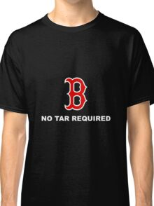 Boston red Sox - No Tar Required Classic T-Shirt