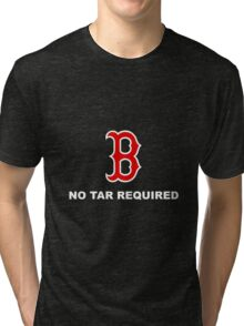 Boston red Sox - No Tar Required Tri-blend T-Shirt