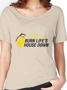 Burn life house Down Women's Relaxed Fit T-Shirt