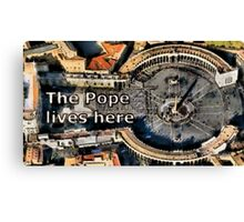 The Pope lives here Canvas Print