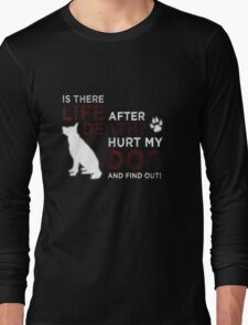 my dog won't fight but i will Long Sleeve T-Shirt