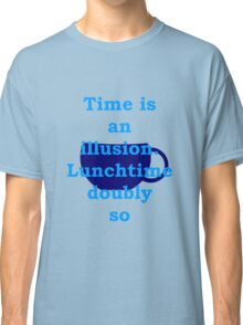 time is an illusion, lunch time doubly so Classic T-Shirt