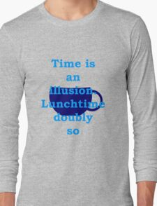 time is an illusion, lunch time doubly so Long Sleeve T-Shirt