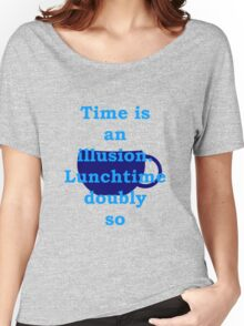 time is an illusion, lunch time doubly so Women's Relaxed Fit T-Shirt