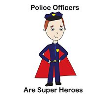 Police Officers Are Super Heroes Photographic Print