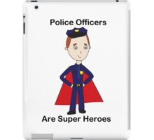 Police Officers Are Super Heroes iPad Case/Skin