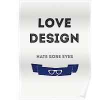 Love Design, Hate Sore Eyes Poster