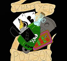 What's Your Poison ? by Madmut