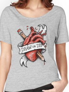Draw or Die Women's Relaxed Fit T-Shirt