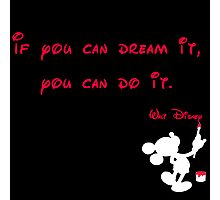 If you can dream it, you can do it- Mickey Mouse - Walt Disney Photographic Print