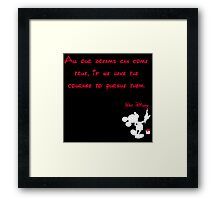 All our dreams can come true, if we have the courage to pursue them.  - Mickey Mouse - Walt Disney Framed Print