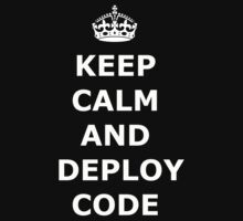 Keep Calm and Deploy Code by tumultuous