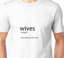 Wives - They Make you Do Stuff Unisex T-Shirt