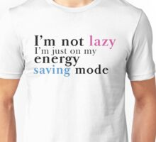 I'm not Lazy. I'm in my energy saving mode Unisex T-Shirt