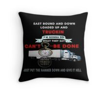EAST BOUND AND DOWN..TRUCKERS PILLOW-DONE ON REQUEST FOR PURCHASE.. Throw Pillow