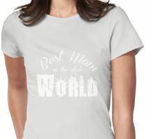 Best mom in the whole world Womens Fitted T-Shirt